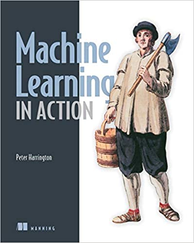 Machine Learning in Action 1st Edition by Peter Harrington