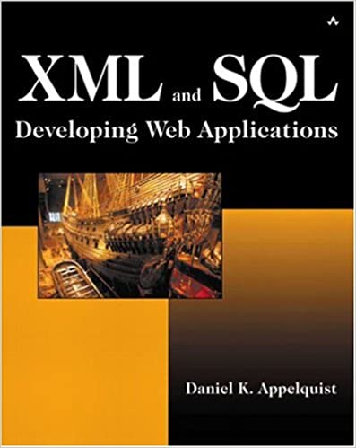 XML and SQL: Developing Powerful Internet Applications by Daniel K Appelquist