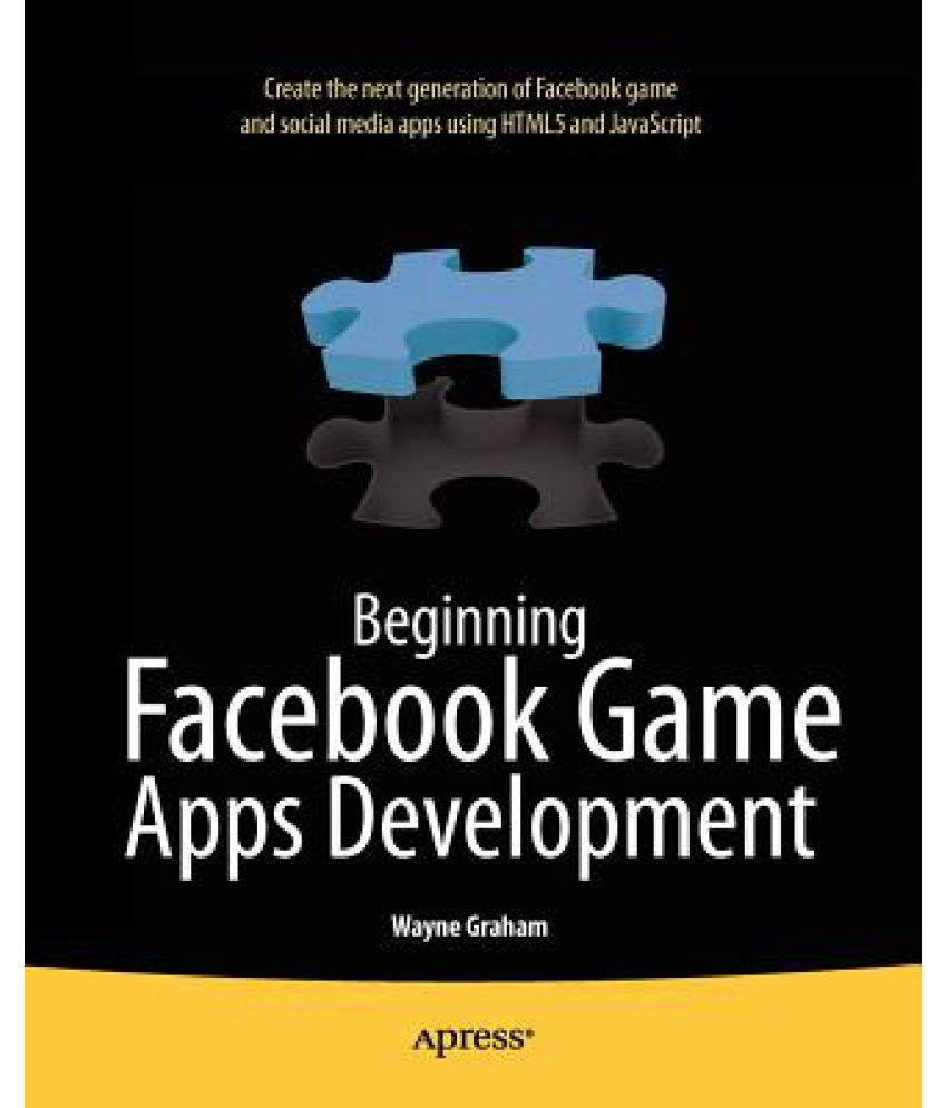 Beginning Facebook Game Apps Development by Wayne Graham