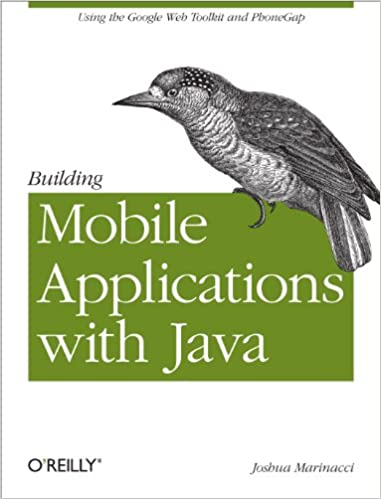 Building Mobile Applications with Java: Using the Google Web Toolkit and PhoneGap by Joshua Marinacci