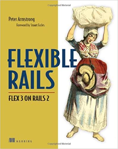 Flexible Rails: Flex 3 on Rails 2 by Peter Armstrong