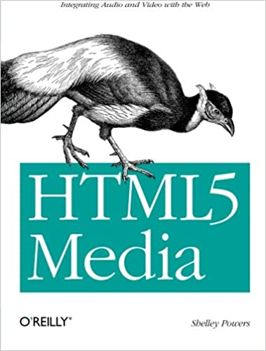 HTML5 Media: Integrating Audio and Video with the Web by Shelley Powers